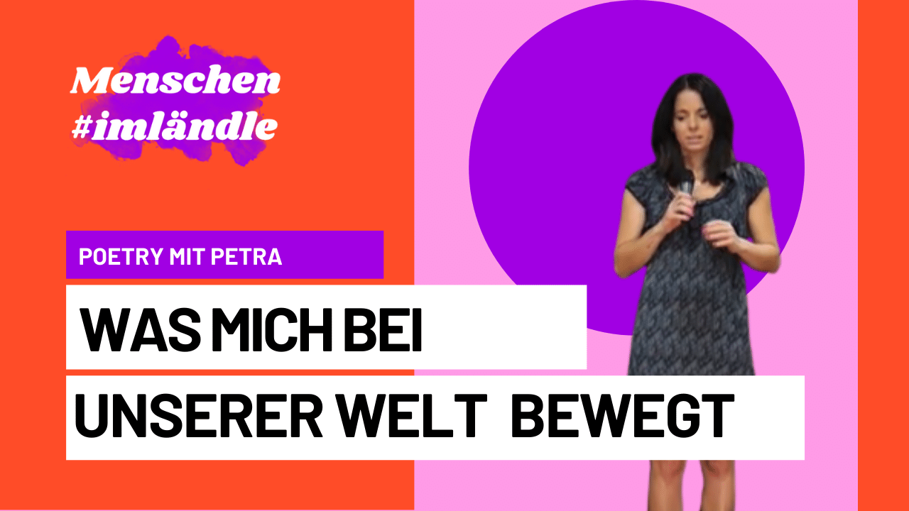 Poetry mit Petra Was mich an unserer Welt bewegt