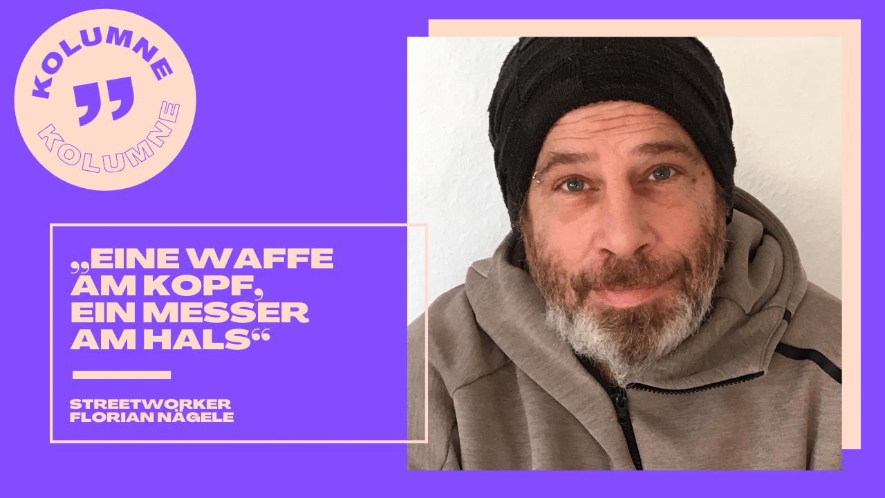 """""""Eine Waffe am Kopf, ein Messer am Hals"""" – Streetworker Florian Nägele"""