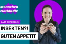 Insekten?! Guten Appetit – Lara isst Grillen